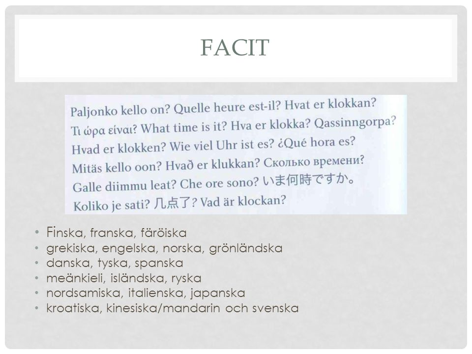 FACIT Fi nska, franska, färöiska grekiska, engelska, norska, grönländska danska, tyska, spanska meänkieli, isländska, ryska nordsamiska, italienska, j