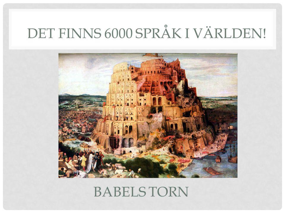 BABELS TORN DET FINNS 6000 SPRÅK I VÄRLDEN!