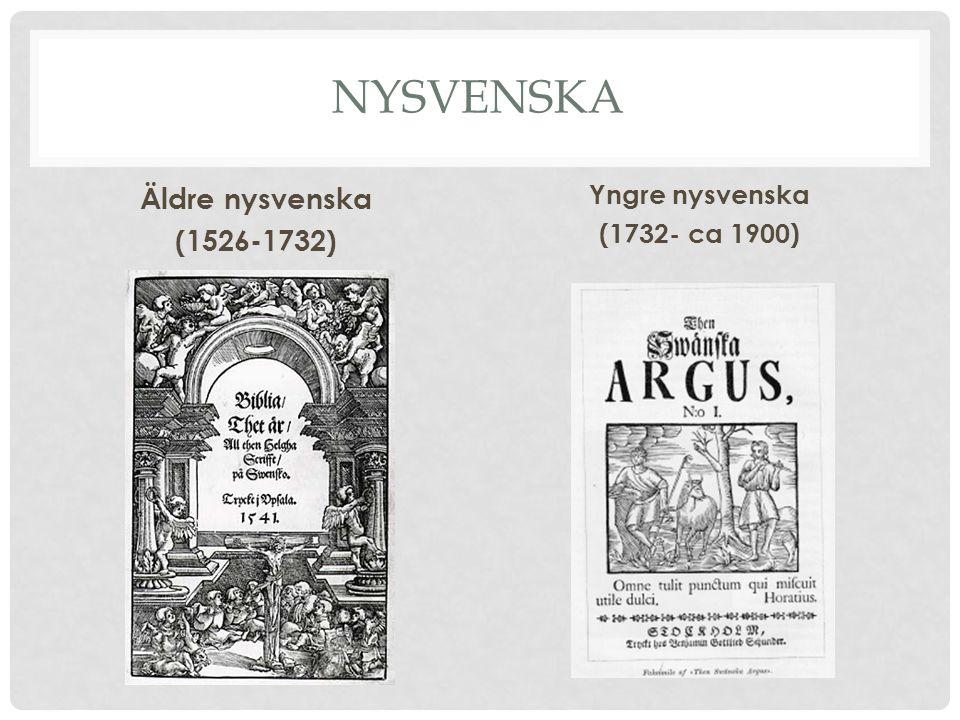 NYSVENSKA Äldre nysvenska (1526-1732) Yngre nysvenska (1732- ca 1900)