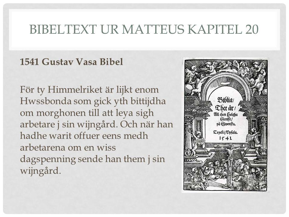 BIBELTEXT UR MATTEUS KAPITEL 20 1541 Gustav Vasa Bibel För ty Himmelriket är lijkt enom Hwssbonda som gick yth bittijdha om morghonen till att leya si