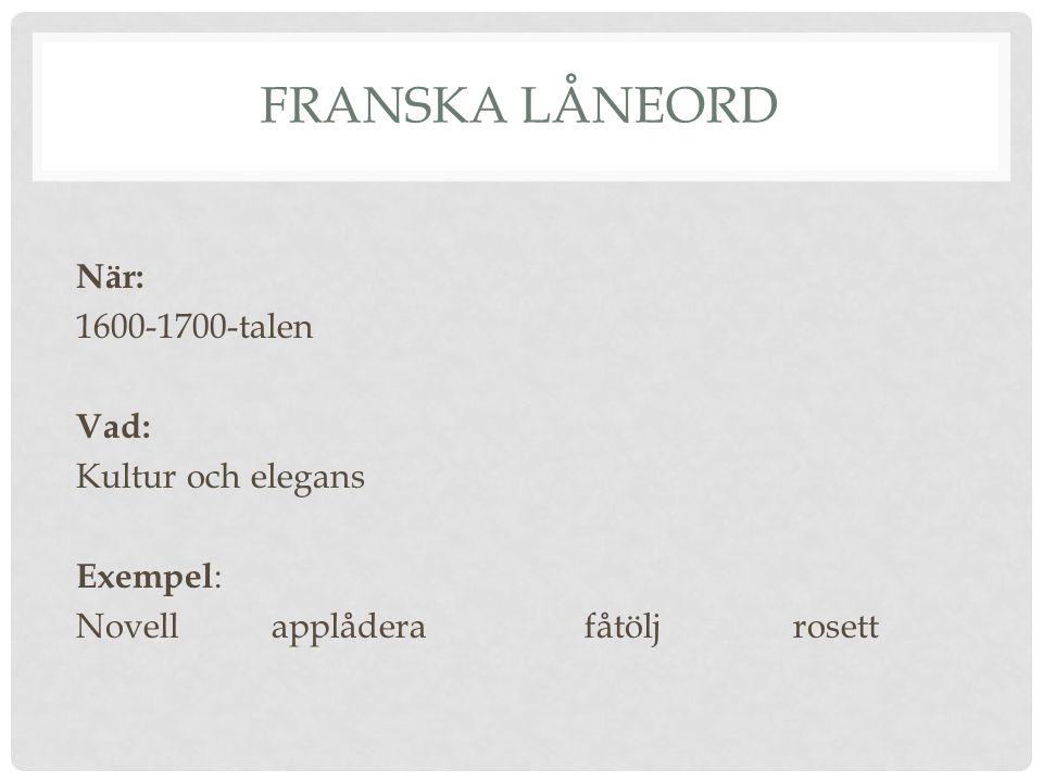 FRANSKA LÅNEORD När: 1600-1700-talen Vad: Kultur och elegans Exempel : Novellapplåderafåtölj rosett