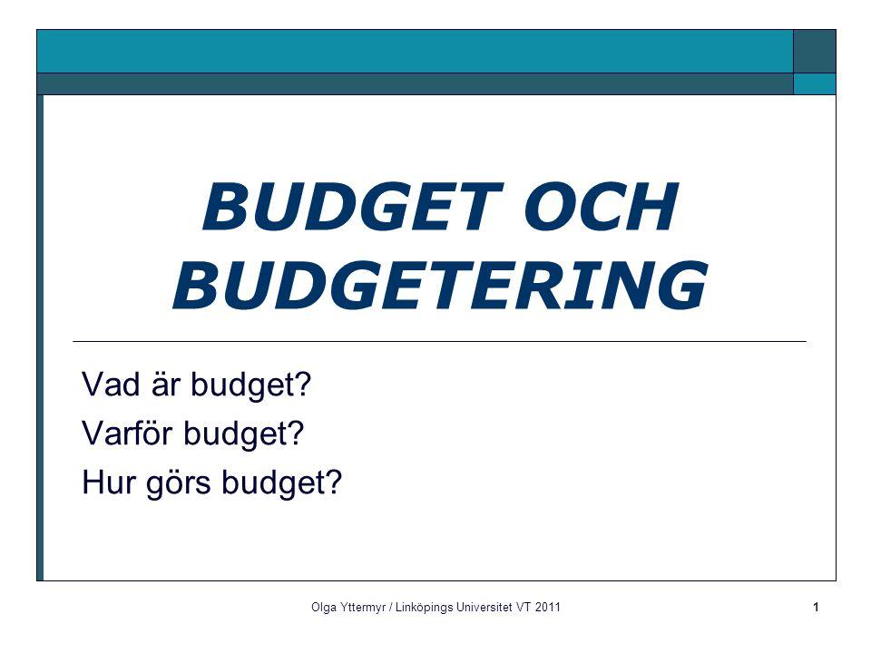 Olga Yttermyr / Linköpings Universitet VT 20111 BUDGET OCH BUDGETERING Vad är budget.