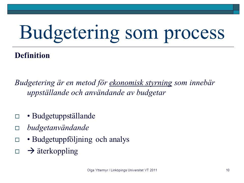 10 Budgetering som process Definition Budgetering är en metod för ekonomisk styrning som innebär uppställande och användande av budgetar  Budgetuppst