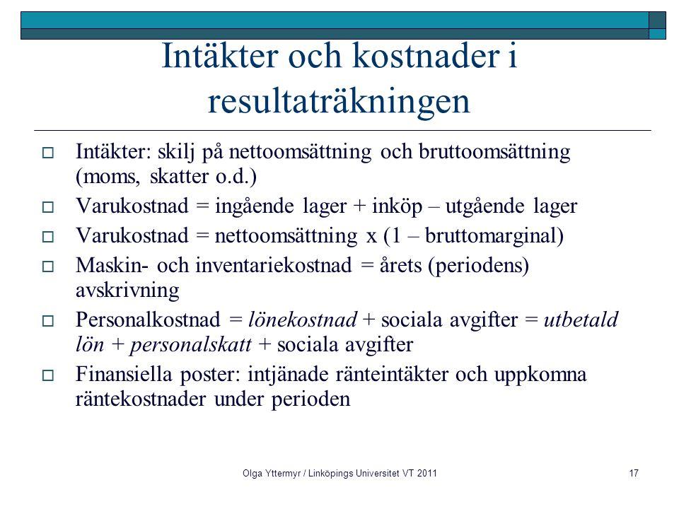 Olga Yttermyr / Linköpings Universitet VT 201117 Intäkter och kostnader i resultaträkningen  Intäkter: skilj på nettoomsättning och bruttoomsättning