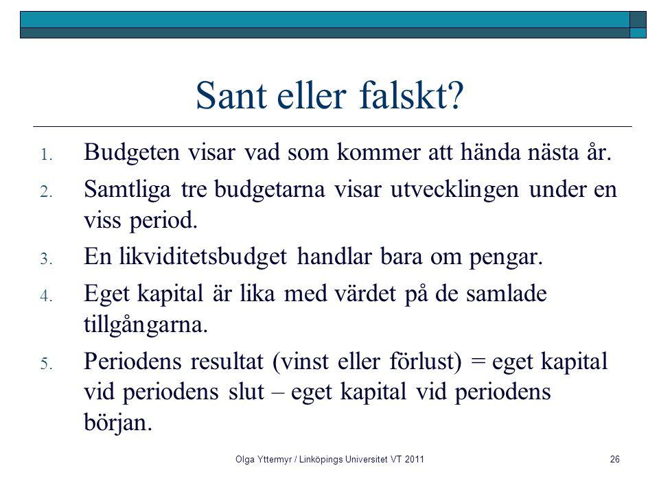 Olga Yttermyr / Linköpings Universitet VT 201126 Sant eller falskt? 1. Budgeten visar vad som kommer att hända nästa år. 2. Samtliga tre budgetarna vi