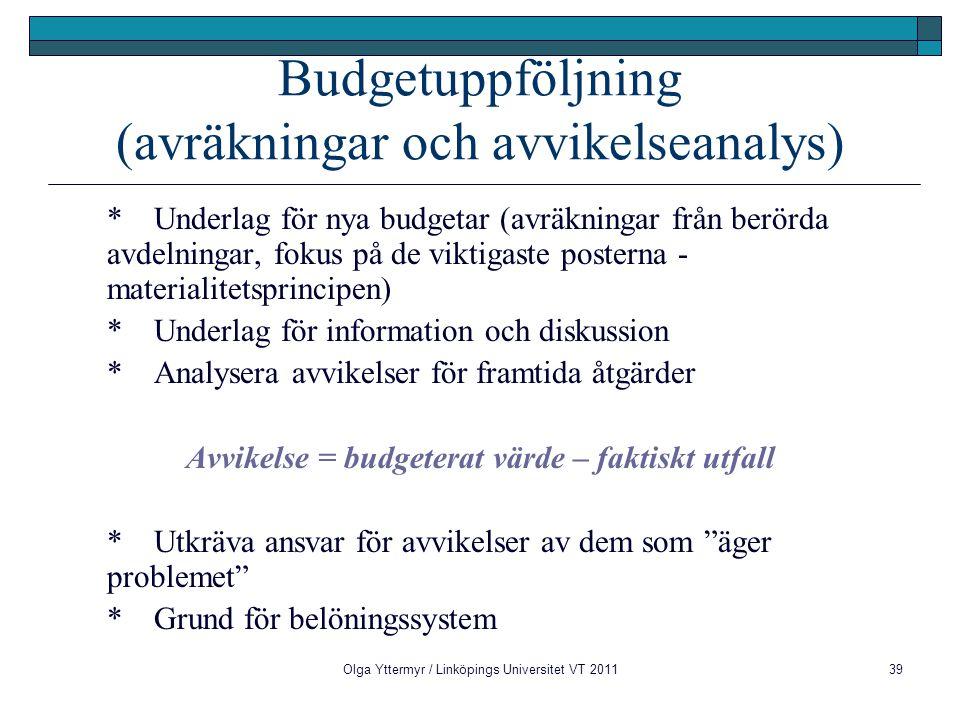 Olga Yttermyr / Linköpings Universitet VT 201139 Budgetuppföljning (avräkningar och avvikelseanalys) *Underlag för nya budgetar (avräkningar från berö