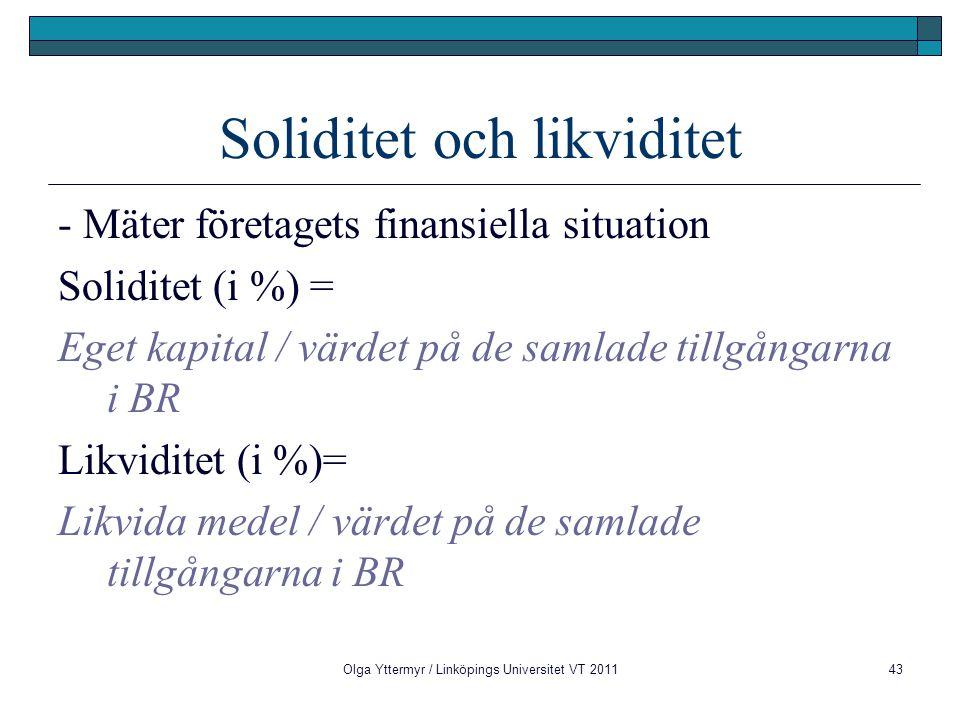 Olga Yttermyr / Linköpings Universitet VT 201143 Soliditet och likviditet - Mäter företagets finansiella situation Soliditet (i %) = Eget kapital / värdet på de samlade tillgångarna i BR Likviditet (i %)= Likvida medel / värdet på de samlade tillgångarna i BR