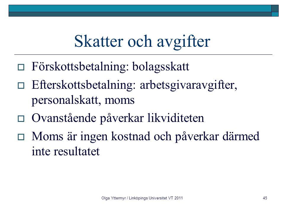 Olga Yttermyr / Linköpings Universitet VT 201145 Skatter och avgifter  Förskottsbetalning: bolagsskatt  Efterskottsbetalning: arbetsgivaravgifter, p