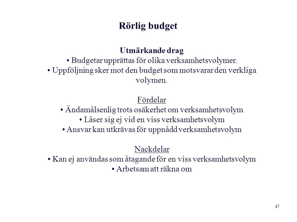 47 Utmärkande drag Budgetar upprättas för olika verksamhetsvolymer. Uppföljning sker mot den budget som motsvarar den verkliga volymen. Fördelar Ändam