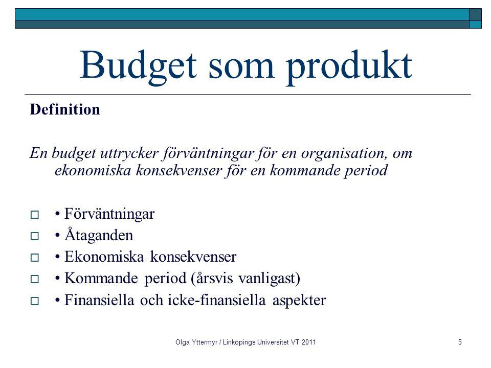 Olga Yttermyr / Linköpings Universitet VT 20115 Budget som produkt Definition En budget uttrycker förväntningar för en organisation, om ekonomiska kon