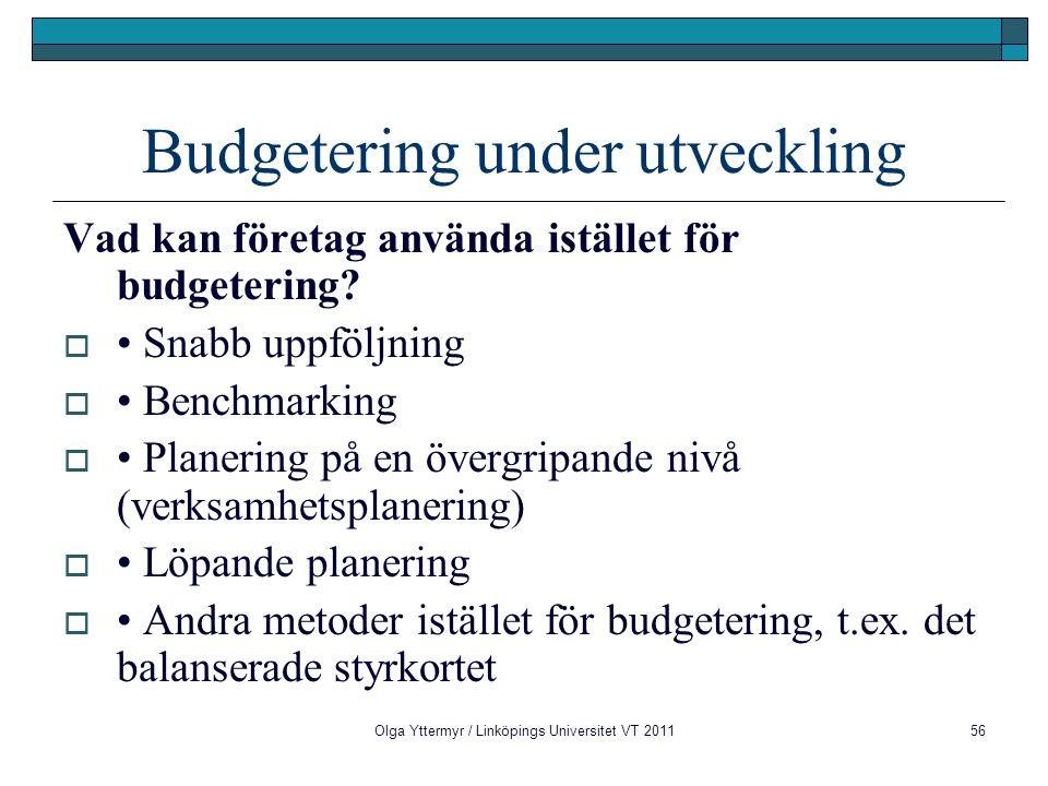 Budgetering under utveckling Vad kan företag använda istället för budgetering?  Snabb uppföljning  Benchmarking  Planering på en övergripande nivå