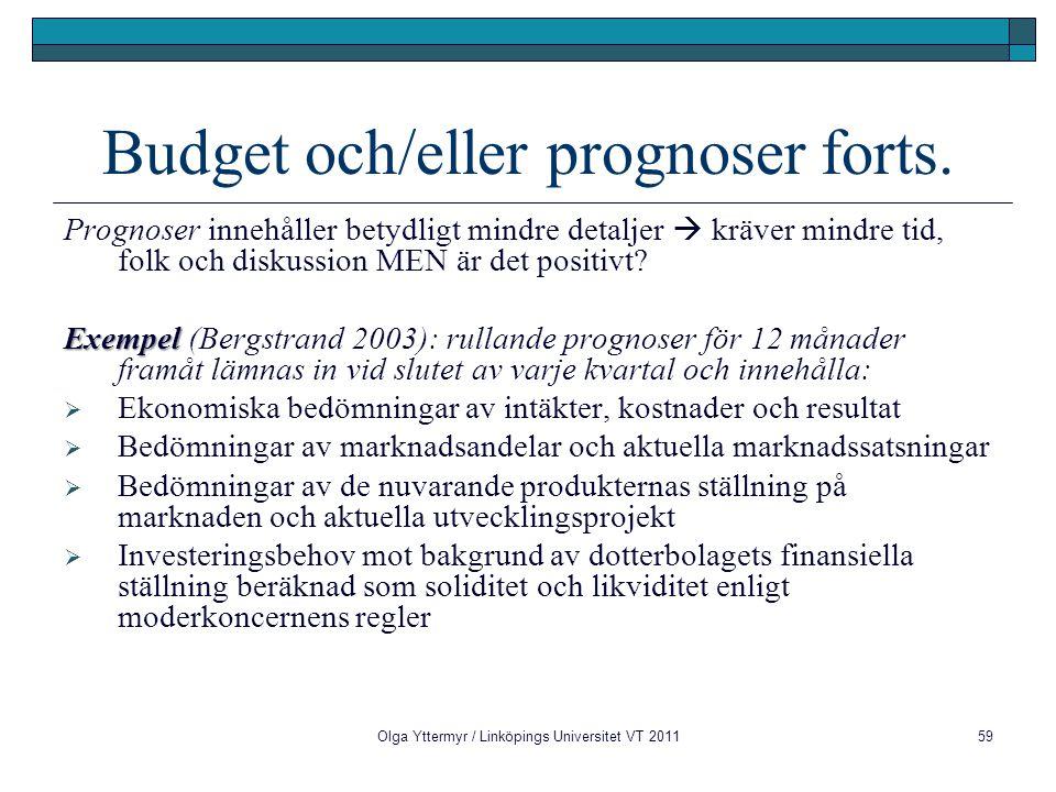 Budget och/eller prognoser forts. Prognoser innehåller betydligt mindre detaljer  kräver mindre tid, folk och diskussion MEN är det positivt? Exempel