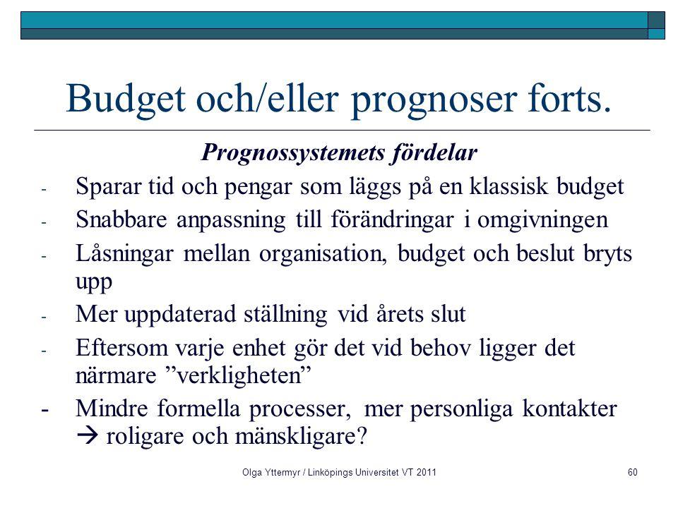 Budget och/eller prognoser forts. Prognossystemets fördelar - Sparar tid och pengar som läggs på en klassisk budget - Snabbare anpassning till förändr