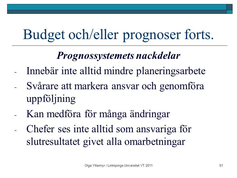 Budget och/eller prognoser forts. Prognossystemets nackdelar - Innebär inte alltid mindre planeringsarbete - Svårare att markera ansvar och genomföra