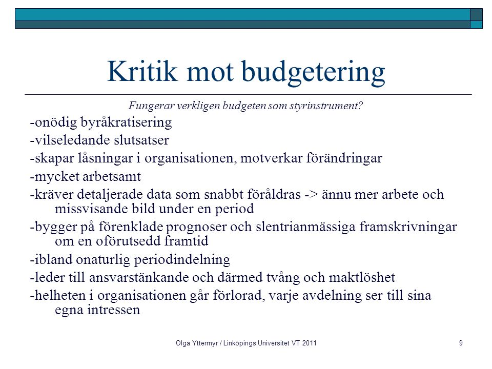 10 Budgetering som process Definition Budgetering är en metod för ekonomisk styrning som innebär uppställande och användande av budgetar  Budgetuppställande  budgetanvändande  Budgetuppföljning och analys   äterkoppling