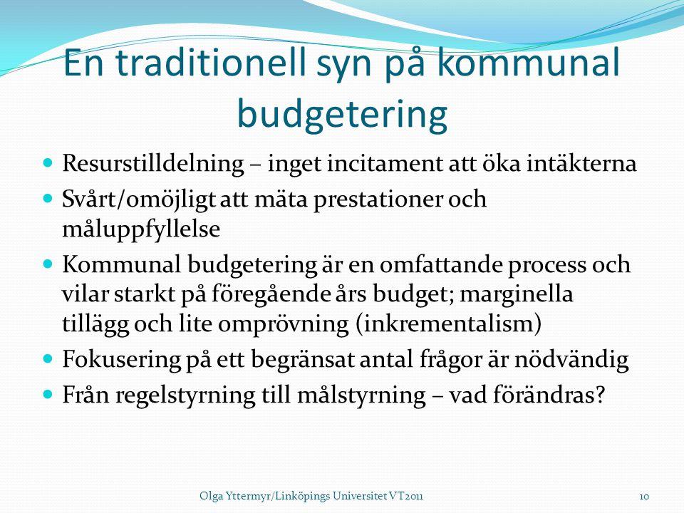 En traditionell syn på kommunal budgetering Resurstilldelning – inget incitament att öka intäkterna Svårt/omöjligt att mäta prestationer och måluppfyl