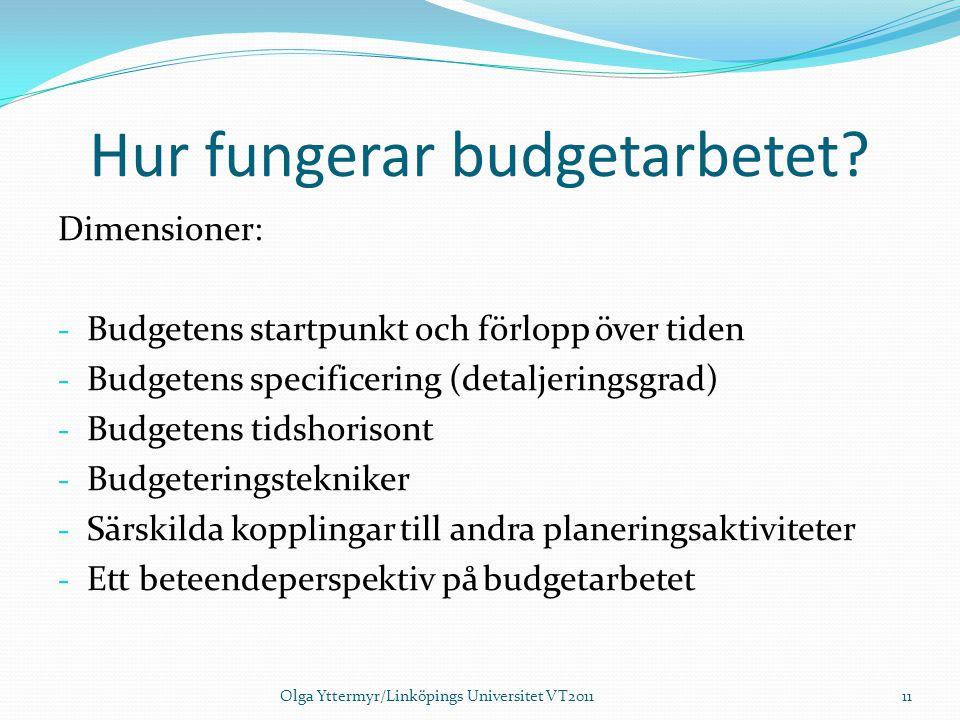 Hur fungerar budgetarbetet? Dimensioner: - Budgetens startpunkt och förlopp över tiden - Budgetens specificering (detaljeringsgrad) - Budgetens tidsho