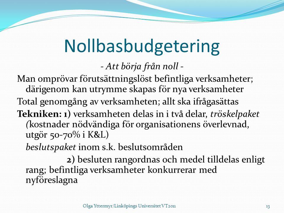 Nollbasbudgetering - Att börja från noll - Man omprövar förutsättningslöst befintliga verksamheter; därigenom kan utrymme skapas för nya verksamheter