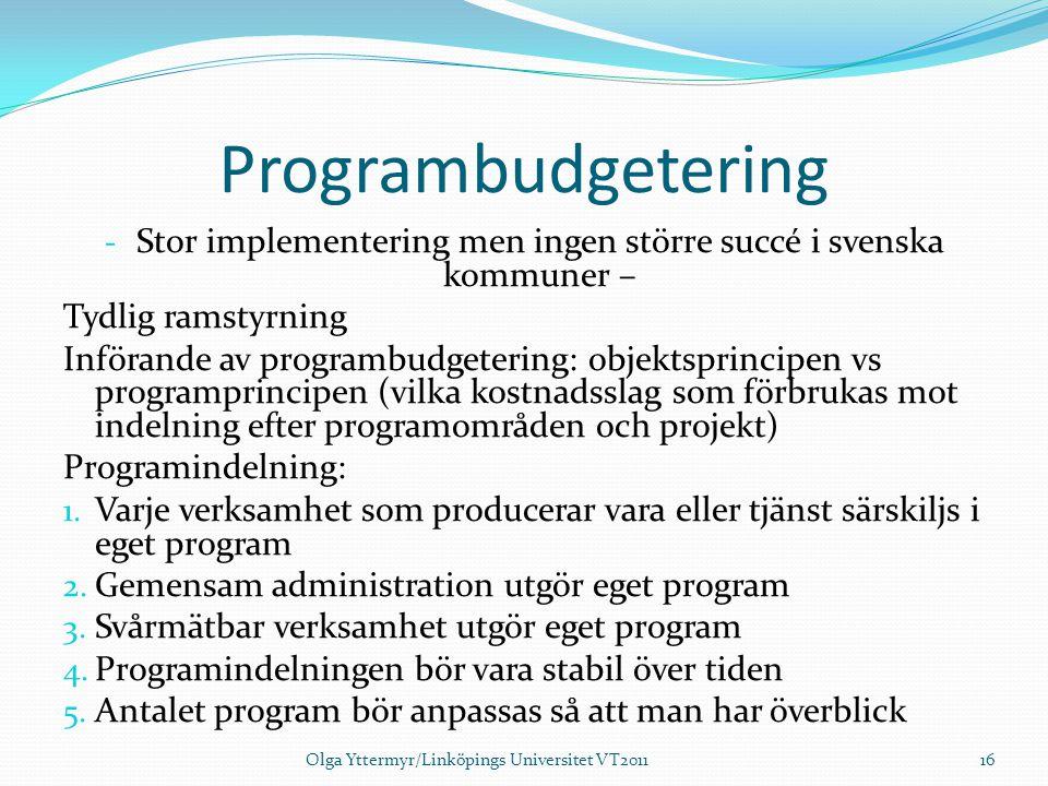 Programbudgetering - Stor implementering men ingen större succé i svenska kommuner – Tydlig ramstyrning Införande av programbudgetering: objektsprinci