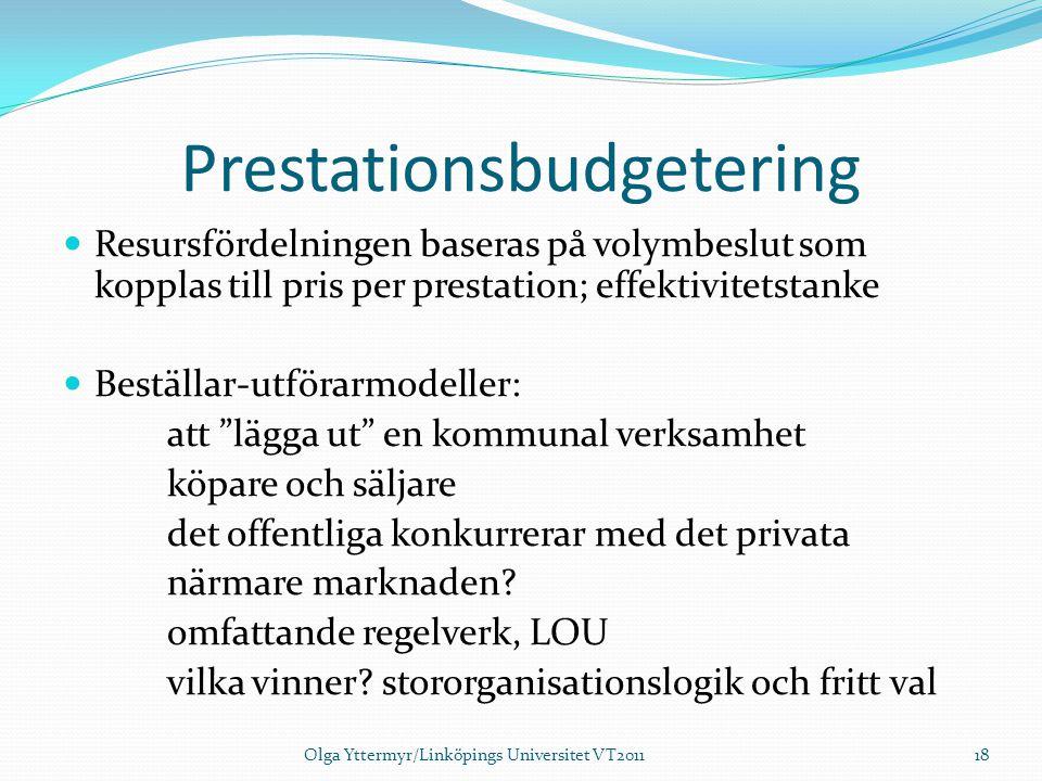 Prestationsbudgetering Resursfördelningen baseras på volymbeslut som kopplas till pris per prestation; effektivitetstanke Beställar-utförarmodeller: a
