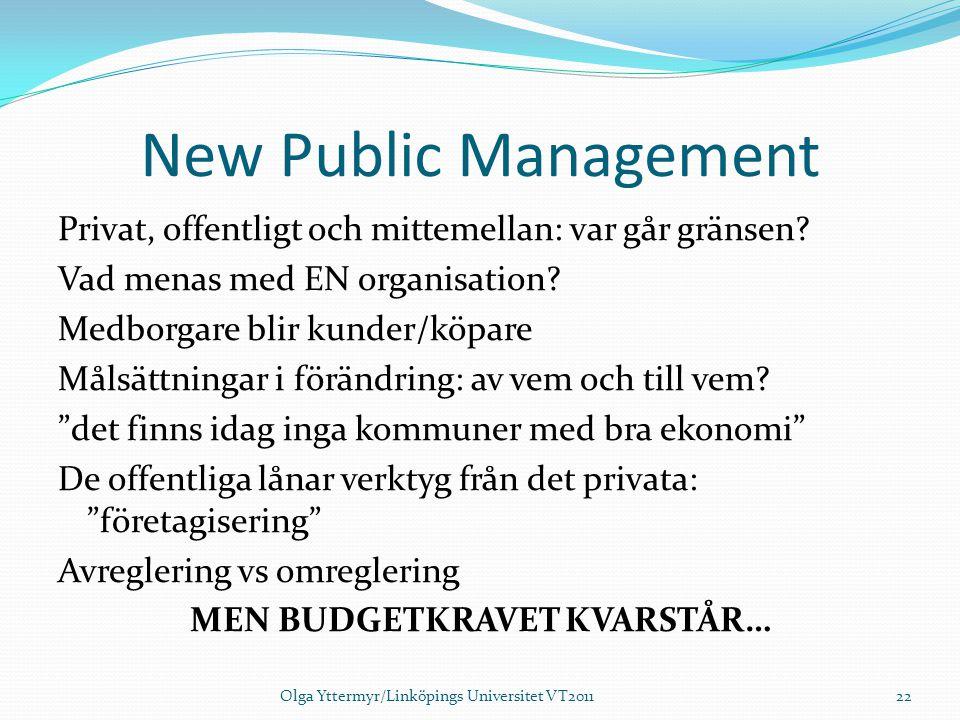 New Public Management Privat, offentligt och mittemellan: var går gränsen? Vad menas med EN organisation? Medborgare blir kunder/köpare Målsättningar