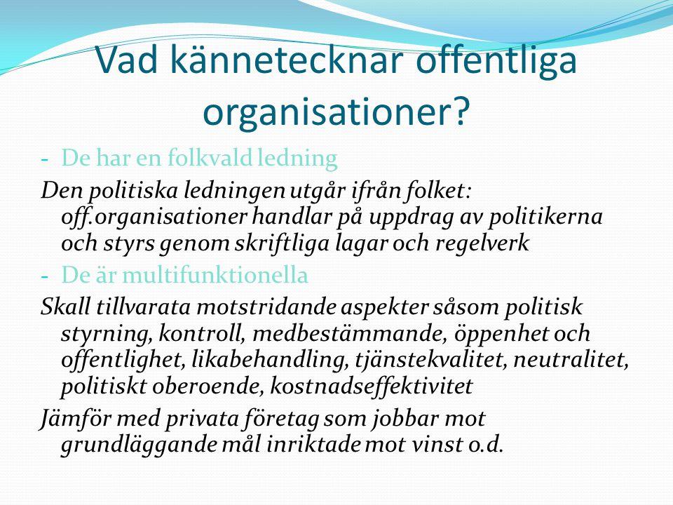 Vad kännetecknar offentliga organisationer? - De har en folkvald ledning Den politiska ledningen utgår ifrån folket: off.organisationer handlar på upp