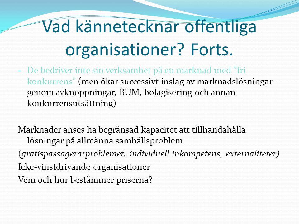"""Vad kännetecknar offentliga organisationer? Forts. - De bedriver inte sin verksamhet på en marknad med """"fri konkurrens"""" (men ökar successivt inslag av"""