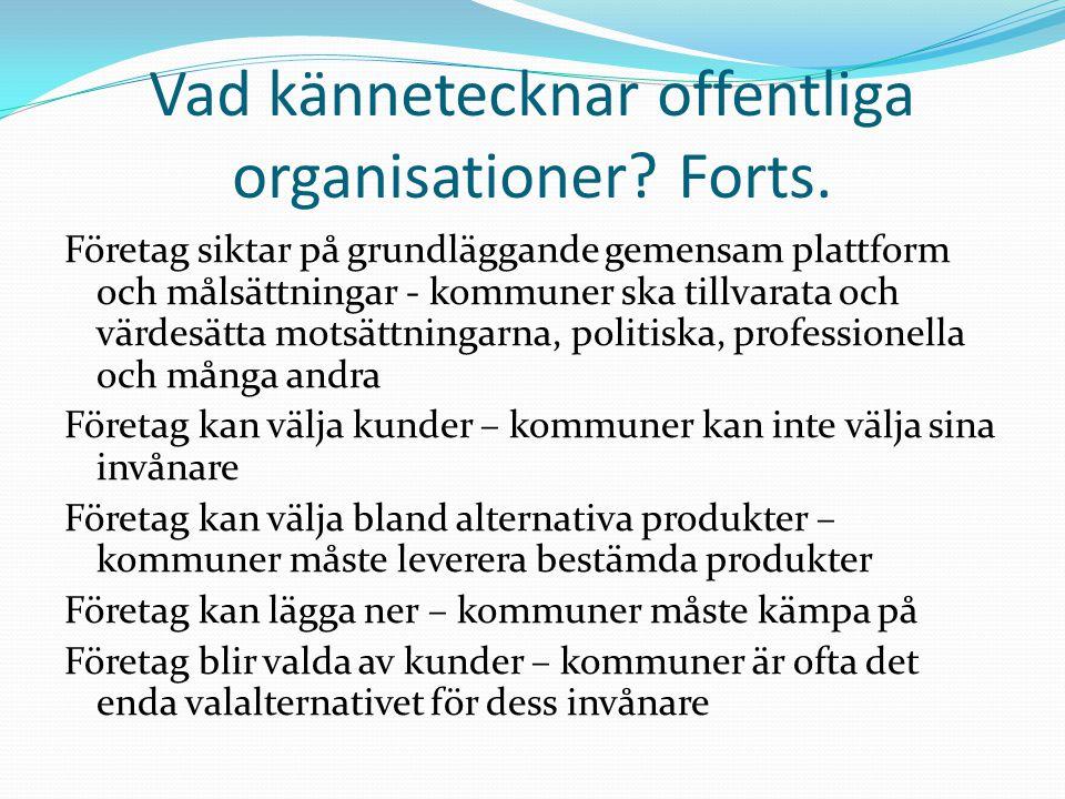 Vad kännetecknar offentliga organisationer? Forts. Företag siktar på grundläggande gemensam plattform och målsättningar - kommuner ska tillvarata och