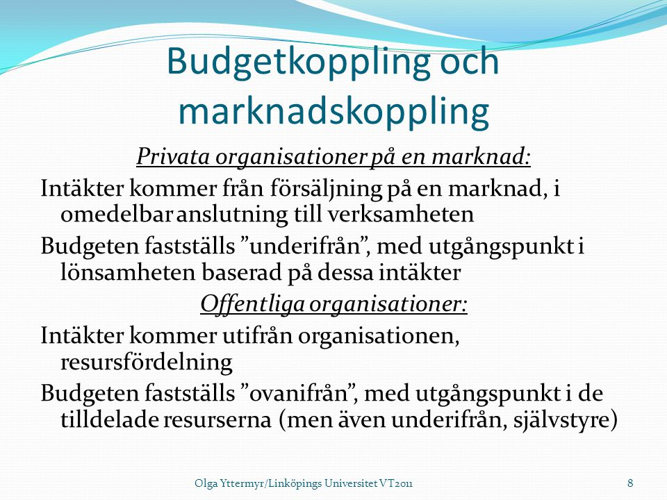 Budgetkoppling och marknadskoppling Privata organisationer på en marknad: Intäkter kommer från försäljning på en marknad, i omedelbar anslutning till