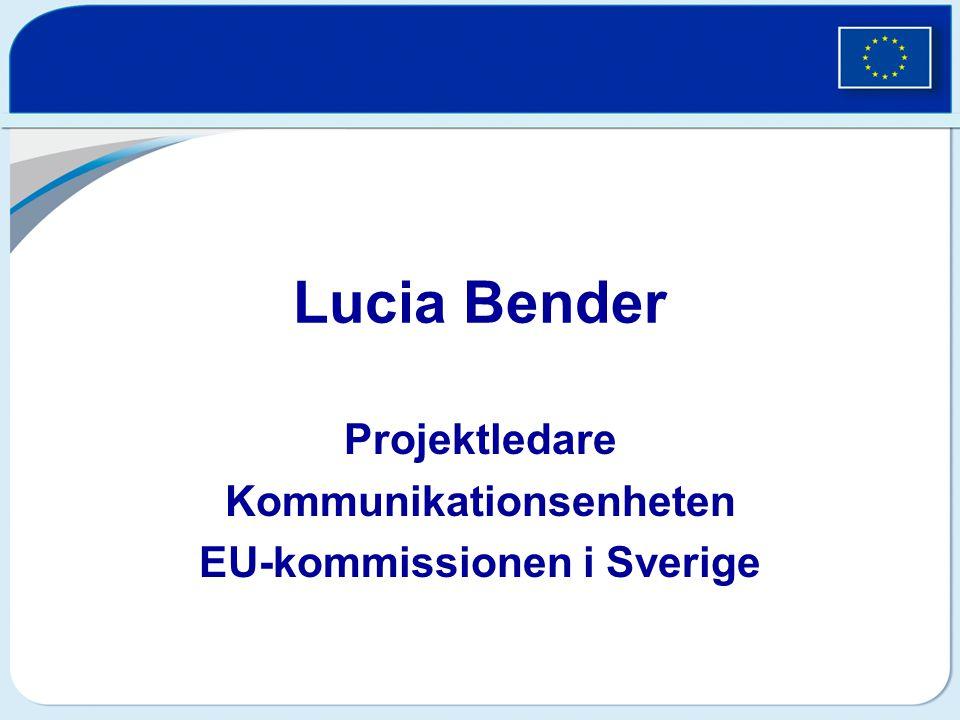 Lucia Bender Projektledare Kommunikationsenheten EU-kommissionen i Sverige