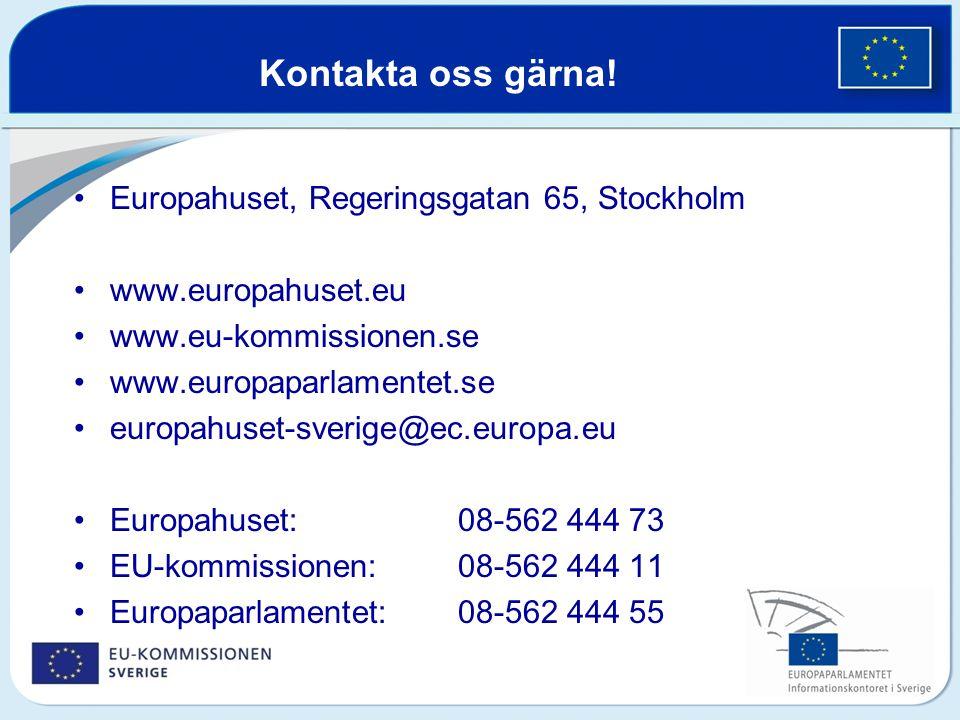 Kontakta oss gärna! Europahuset, Regeringsgatan 65, Stockholm www.europahuset.eu www.eu-kommissionen.se www.europaparlamentet.se europahuset-sverige@e