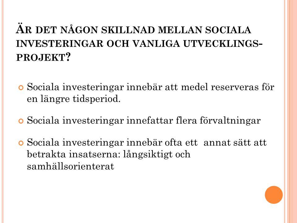 Ä R DET NÅGON SKILLNAD MELLAN SOCIALA INVESTERINGAR OCH VANLIGA UTVECKLINGS - PROJEKT .
