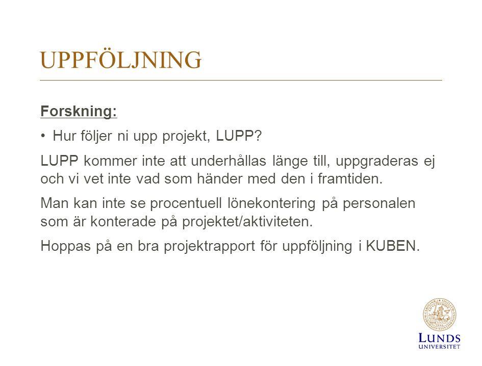 UPPFÖLJNING Forskning: Hur följer ni upp projekt, LUPP? LUPP kommer inte att underhållas länge till, uppgraderas ej och vi vet inte vad som händer med