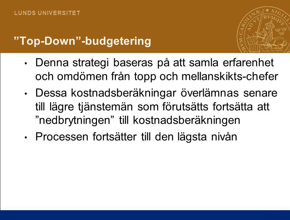 """10 L U N D S U N I V E R S I T E T """"Top-Down""""-budgetering Denna strategi baseras på att samla erfarenhet och omdömen från topp och mellanskikts-chefer"""