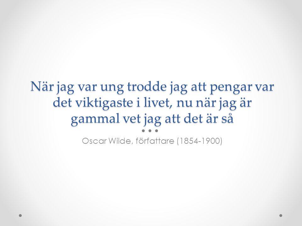 När jag var ung trodde jag att pengar var det viktigaste i livet, nu när jag är gammal vet jag att det är så Oscar Wilde, författare (1854-1900)