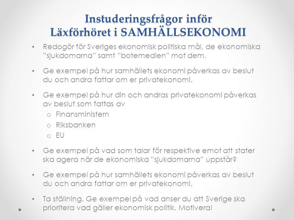 """Instuderingsfrågor inför Läxförhöret i SAMHÄLLSEKONOMI Redogör för Sveriges ekonomisk politiska mål, de ekonomiska """"sjukdomarna"""" samt """"botemedlen"""" mot"""