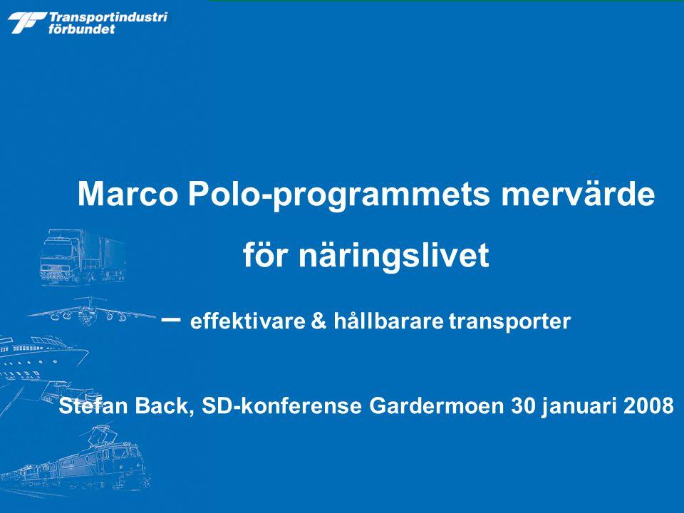 Marco Polo-programmets mervärde för näringslivet – effektivare & hållbarare transporter Stefan Back, SD-konferense Gardermoen 30 januari 2008