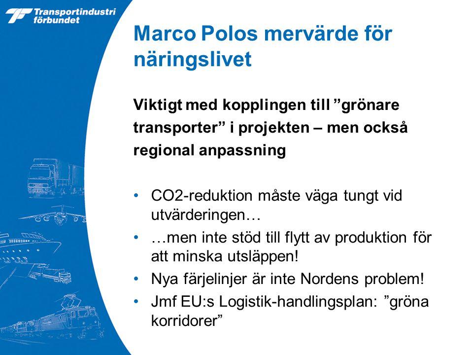 Marco Polos mervärde för näringslivet Viktigt med kopplingen till grönare transporter i projekten – men också regional anpassning CO2-reduktion måste väga tungt vid utvärderingen… …men inte stöd till flytt av produktion för att minska utsläppen.
