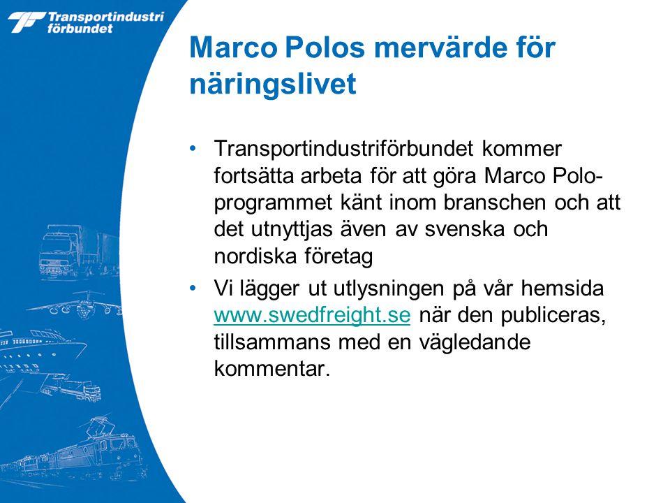 Marco Polos mervärde för näringslivet Transportindustriförbundet kommer fortsätta arbeta för att göra Marco Polo- programmet känt inom branschen och att det utnyttjas även av svenska och nordiska företag Vi lägger ut utlysningen på vår hemsida www.swedfreight.se när den publiceras, tillsammans med en vägledande kommentar.