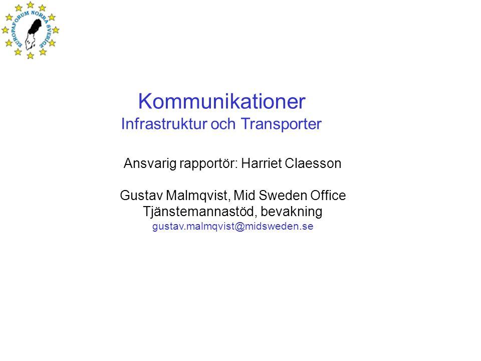 Kommunikationer Infrastruktur och Transporter Ansvarig rapportör: Harriet Claesson Gustav Malmqvist, Mid Sweden Office Tjänstemannastöd, bevakning gustav.malmqvist@midsweden.se