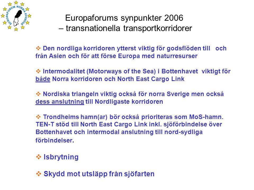 Europaforums synpunkter 2006 – transnationella transportkorridorer  Den nordliga korridoren ytterst viktig för godsflöden till och från Asien och för att förse Europa med naturresurser  Intermodalitet (Motorways of the Sea) i Bottenhavet viktigt för både Norra korridoren och North East Cargo Link  Nordiska triangeln viktig också för norra Sverige men också dess anslutning till Nordligaste korridoren  Trondheims hamn(ar) bör också prioriteras som MoS-hamn.