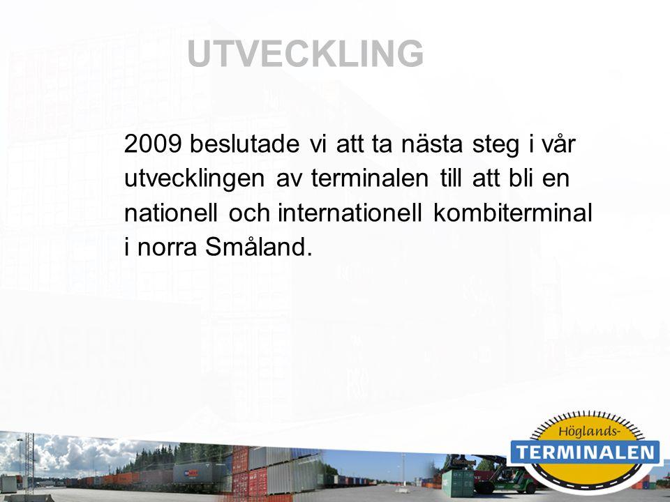 RUBRIK UTVECKLING 2009 beslutade vi att ta nästa steg i vår utvecklingen av terminalen till att bli en nationell och internationell kombiterminal i no