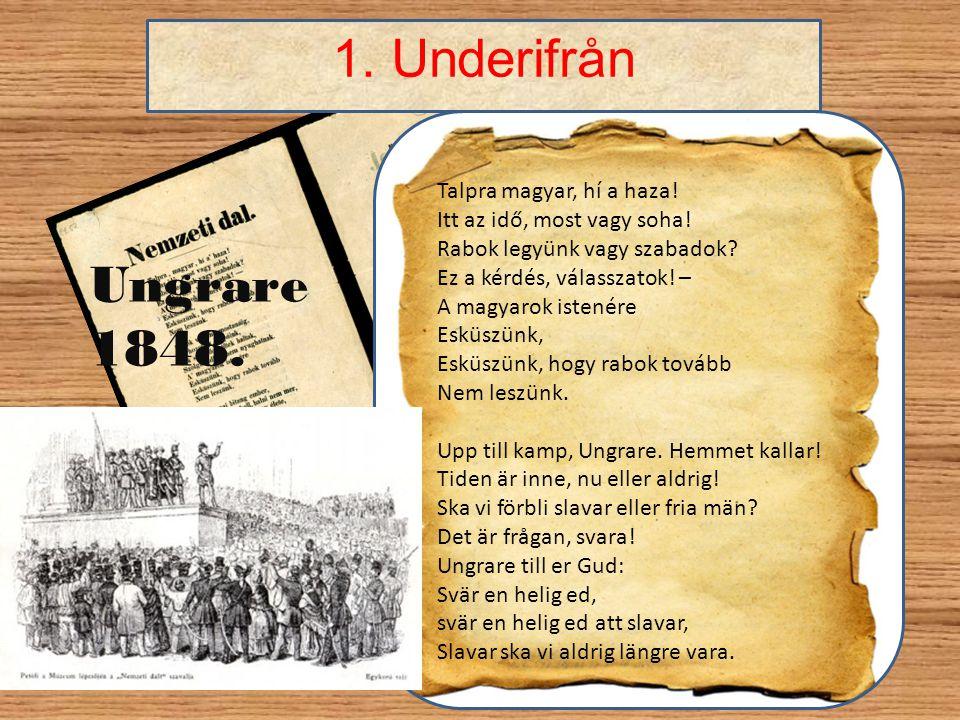 1. Underifrån Talpra magyar, hí a haza! Itt az idő, most vagy soha! Rabok legyünk vagy szabadok? Ez a kérdés, válasszatok! – A magyarok istenére Esküs