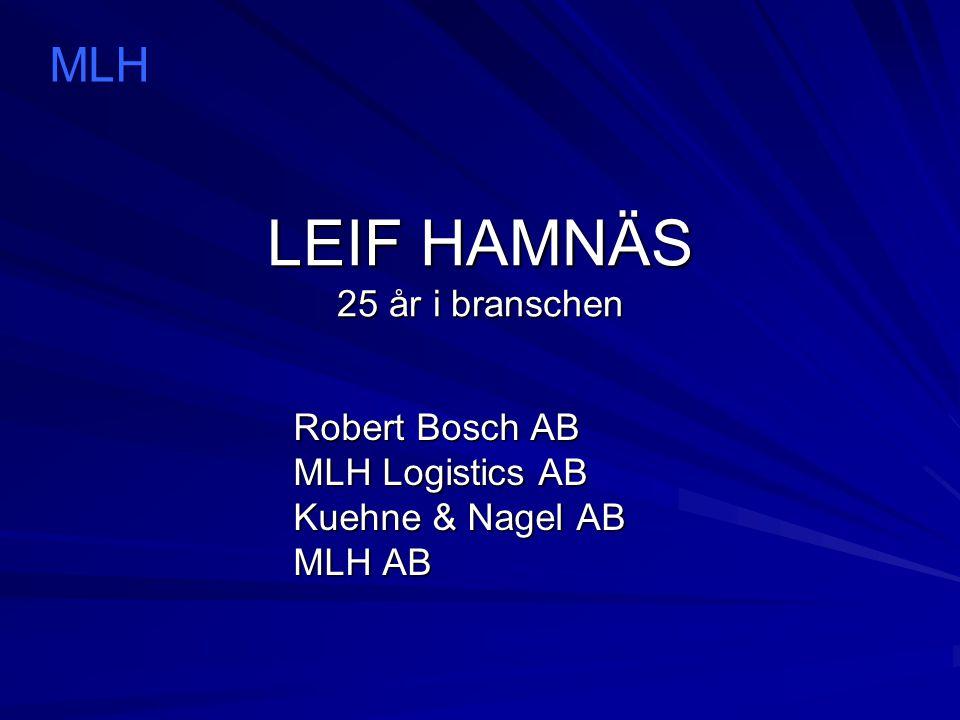 LEIF HAMNÄS 25 år i branschen Robert Bosch AB MLH Logistics AB Kuehne & Nagel AB MLH AB MLH