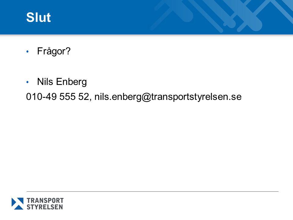 Slut Frågor Nils Enberg 010-49 555 52, nils.enberg@transportstyrelsen.se