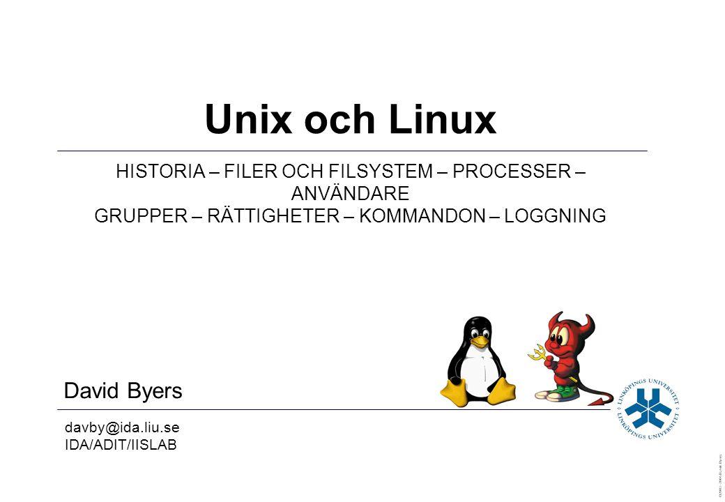 David Byers davby@ida.liu.se IDA/ADIT/IISLAB ©2003–2004 David Byers Unix och Linux HISTORIA – FILER OCH FILSYSTEM – PROCESSER – ANVÄNDARE GRUPPER – RÄTTIGHETER – KOMMANDON – LOGGNING