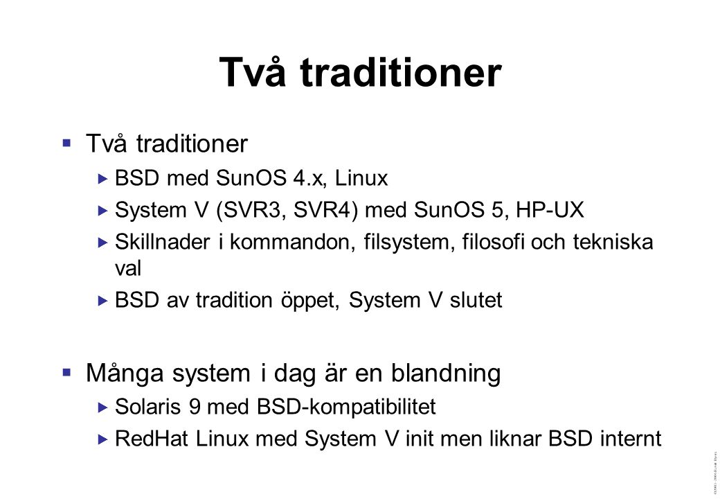 ©2003–2004 David Byers Filsystemstyper Traditionella filsystem  ext3fs (Linux standard)  ufs, zfs (Solaris standard)  xfs (Irix standard)  ntfs (Windows standard)  VxFS (3e part, kommersiellt) Särskilda filsystem  tmpfs (tillfällig lagring)  sysfs (Linux devices/drivers)  procfs (system/processinformation) Nätverksfilsystem  nfs (Network File System)  cifs (Common Internet FS)  afs (Andew File System) Distribuerade filsystem  Coda  Lustre  Gfs (Global File System)  GoogleFS