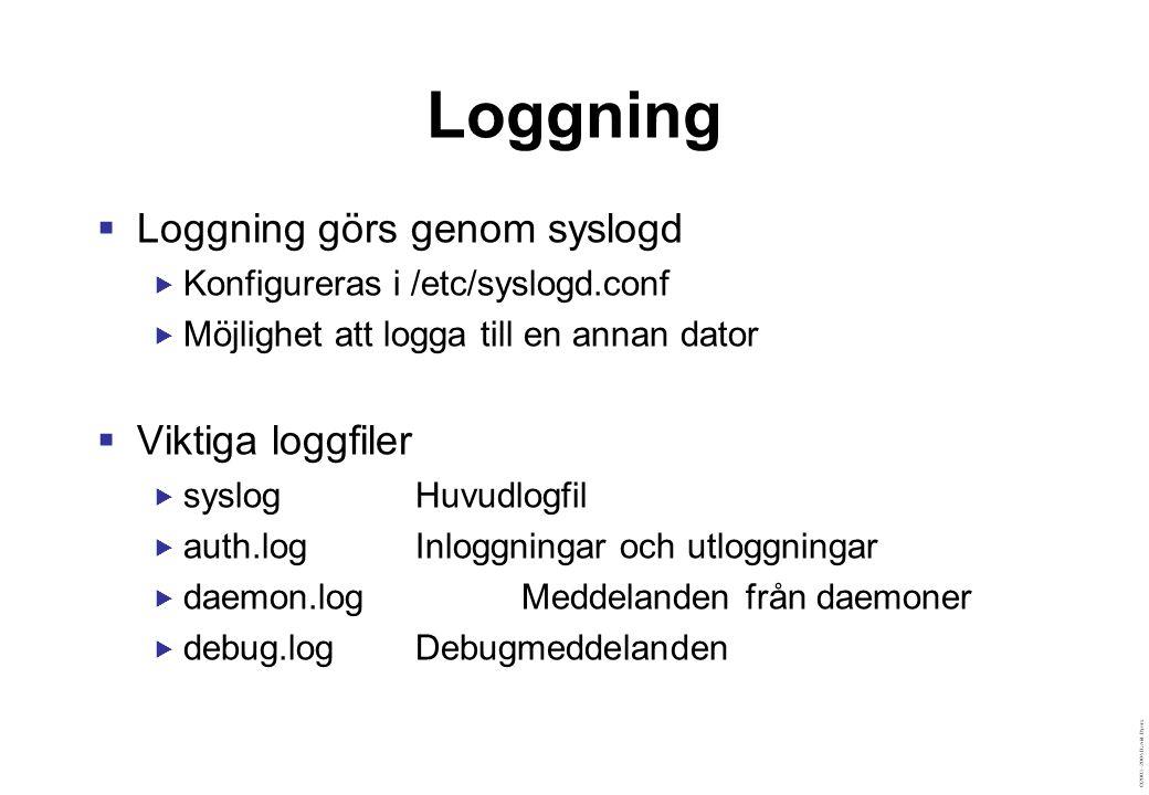 ©2003–2004 David Byers Loggning  Loggning görs genom syslogd  Konfigureras i /etc/syslogd.conf  Möjlighet att logga till en annan dator  Viktiga loggfiler  syslogHuvudlogfil  auth.logInloggningar och utloggningar  daemon.logMeddelanden från daemoner  debug.logDebugmeddelanden