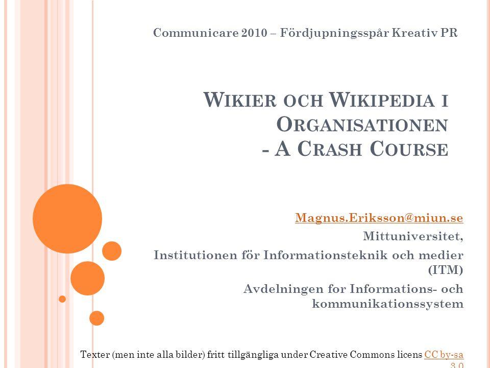 W IKIER OCH W IKIPEDIA I O RGANISATIONEN - A C RASH C OURSE Magnus.Eriksson@miun.se Mittuniversitet, Institutionen för Informationsteknik och medier (
