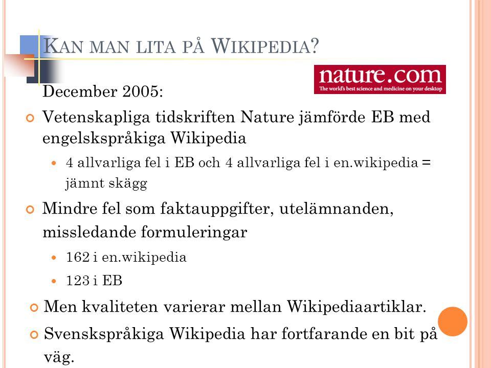 December 2005: Vetenskapliga tidskriften Nature jämförde EB med engelskspråkiga Wikipedia 4 allvarliga fel i EB och 4 allvarliga fel i en.wikipedia =